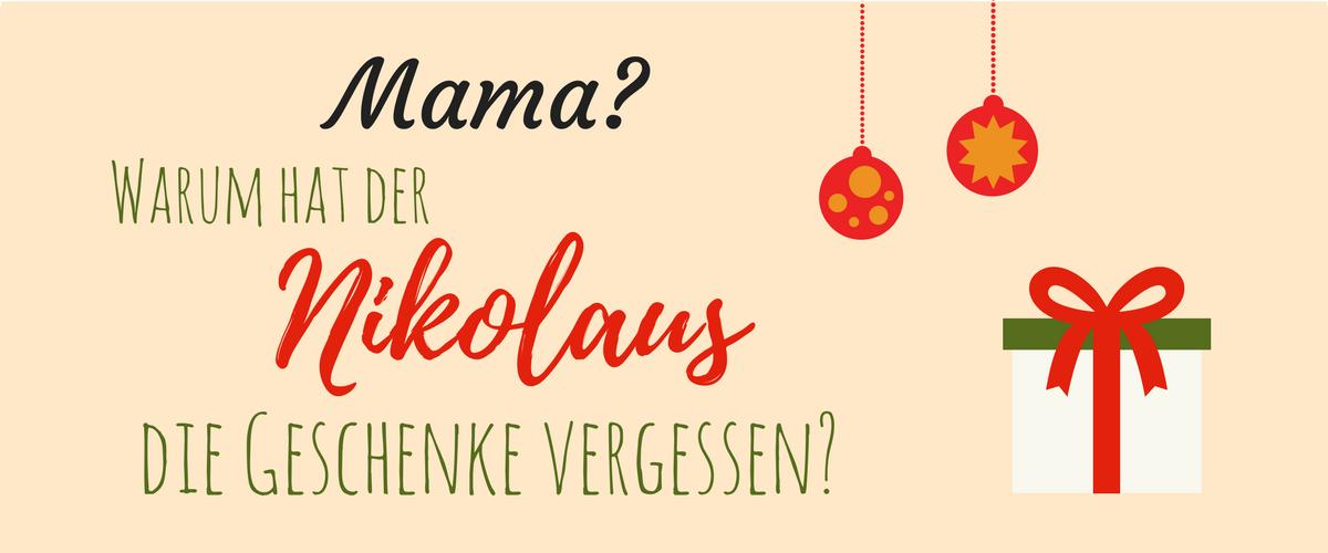 Mama? Warum hat der Nikolaus die Geschenke vergessen?