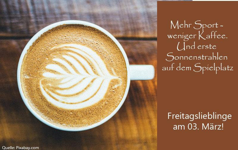Spielplatzwetter, mehr Sport und weniger Kaffee – Freitagslieblinge vom 03.03.2016